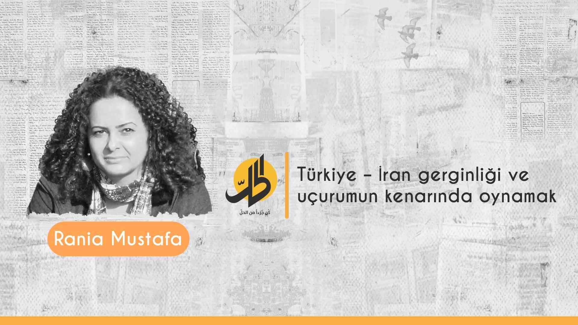 Türkiye – İran gerginliği ve uçurumun kenarında oynamak