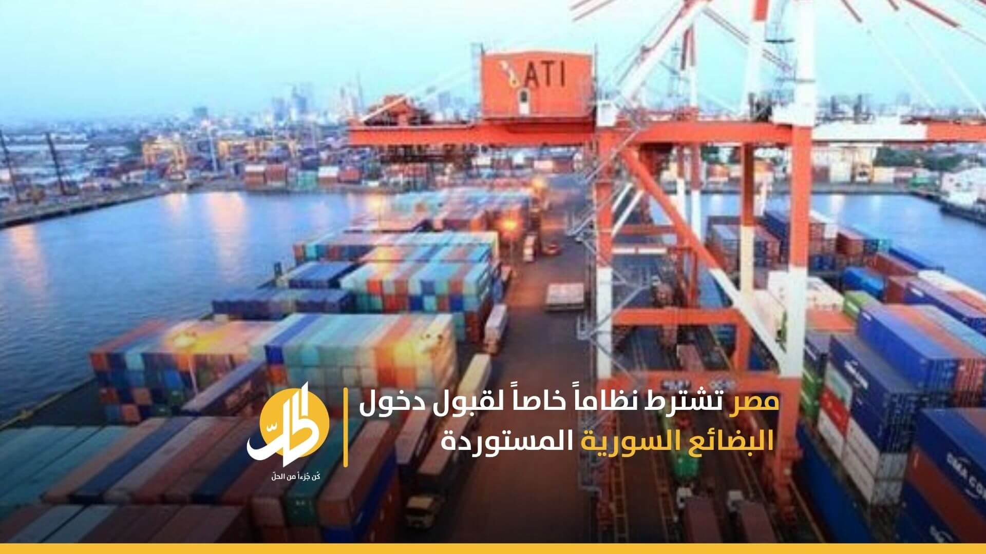 مصر تشترط نظاماً خاصاً لقبول دخول البضائع السورية المستوردة
