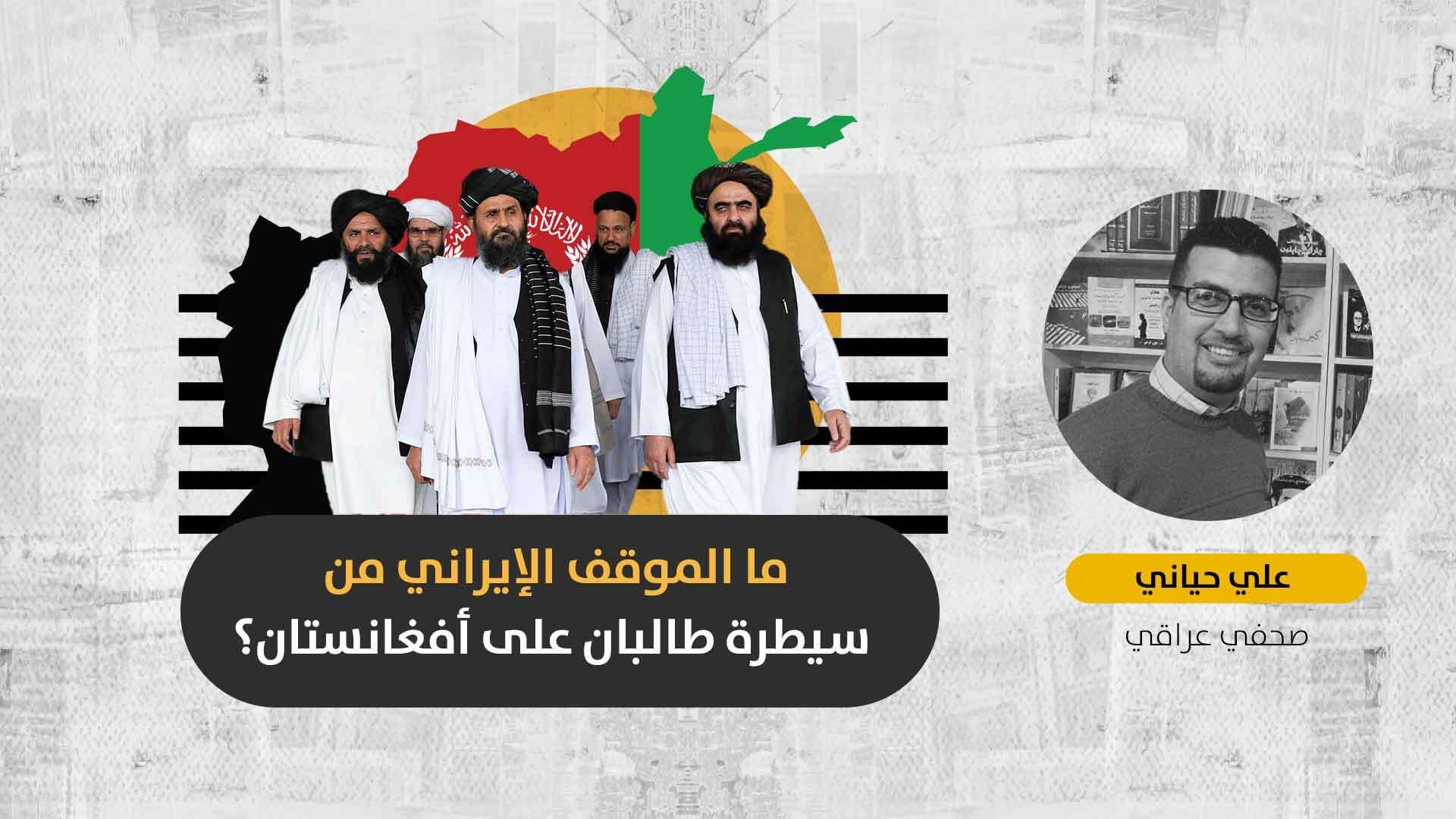 إيران وعودة طالبان إلى الحكم: هل التغيير في كابل يحقق مصالح حكّام طهران؟
