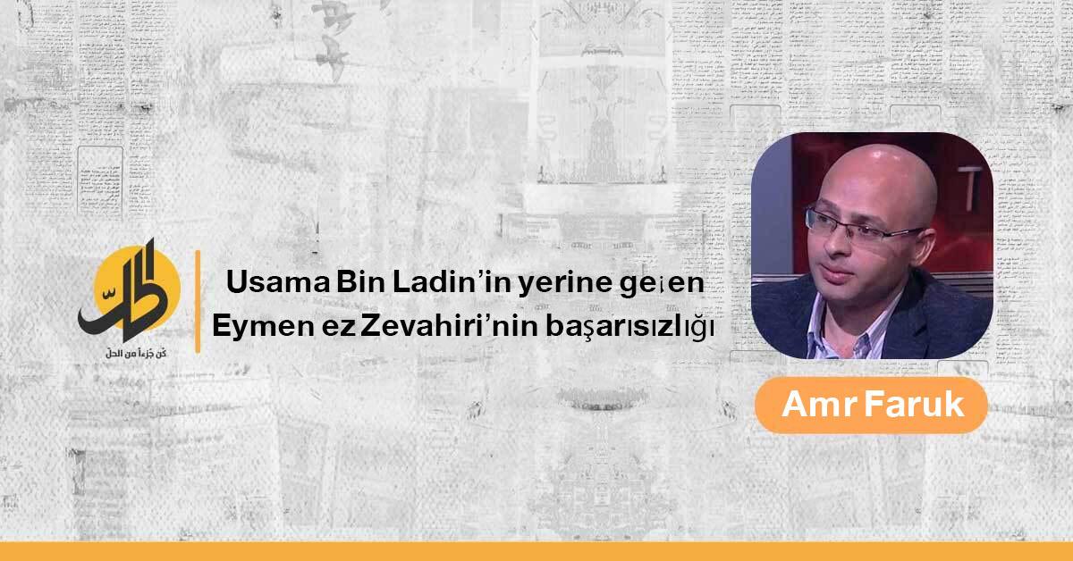 Usama Bin Ladin'in yerine geçen Eymen ez Zevahiri'nin başarısızlığı